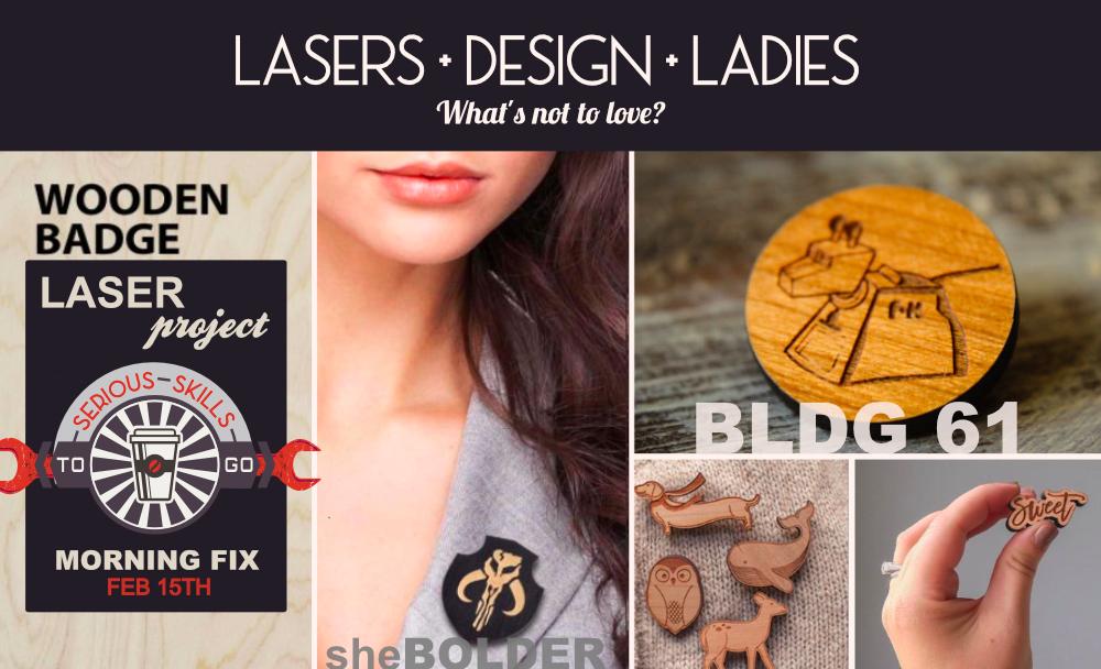 Morning Fix ShesBolder bldg61 laser badge maker workshop